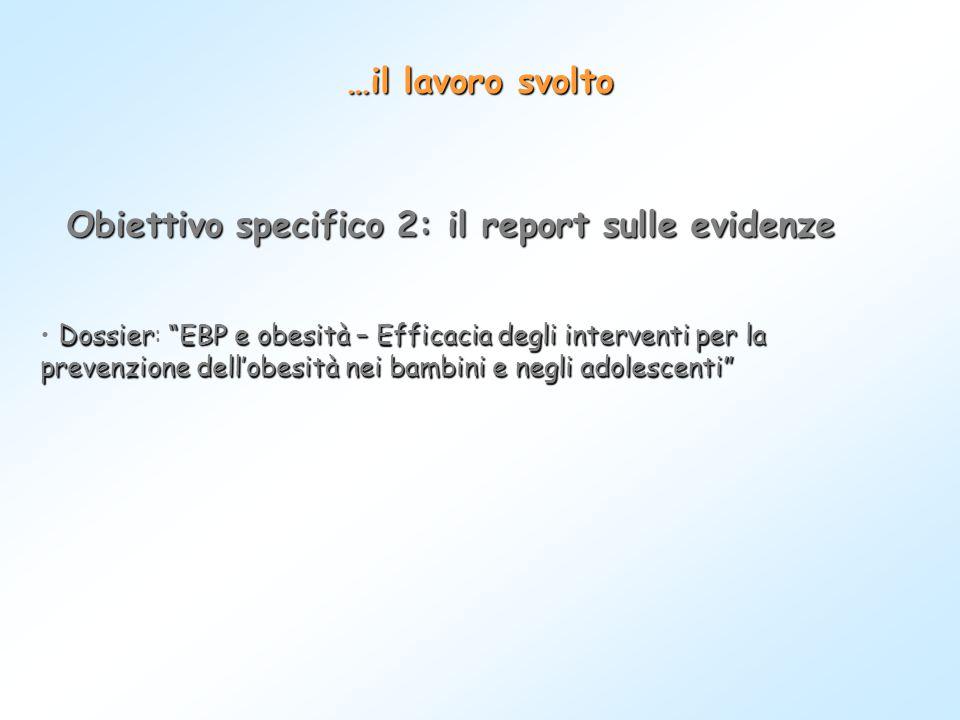 """…il lavoro svolto Obiettivo specifico 2: il report sulle evidenze Dossier""""EBP e obesità – Efficacia degli interventi per la prevenzione dell'obesità n"""
