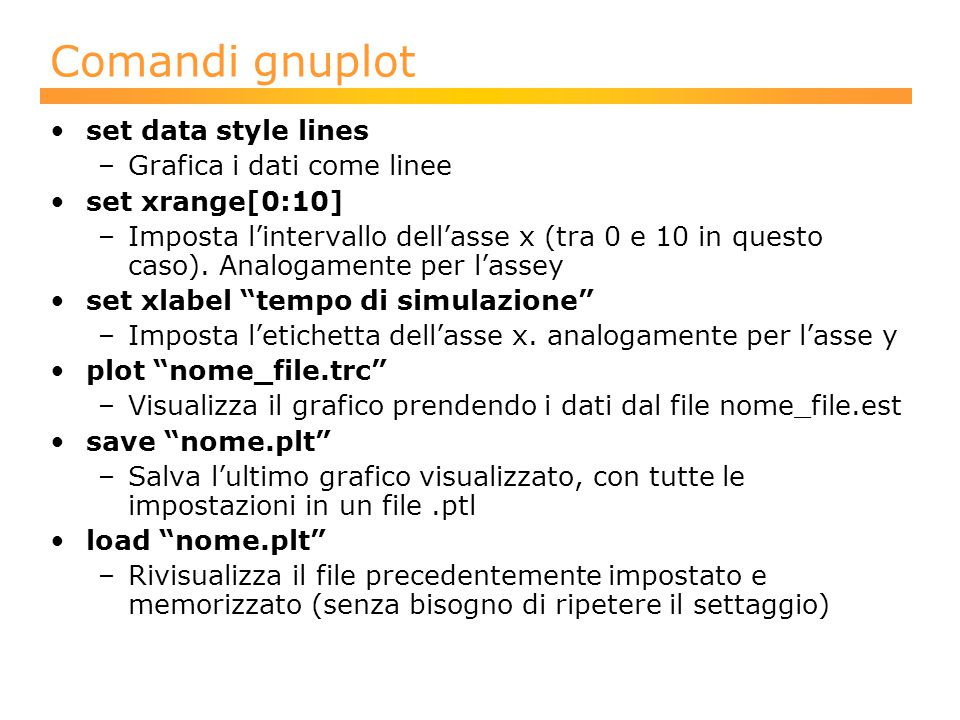 Comandi gnuplot set data style lines –Grafica i dati come linee set xrange[0:10] –Imposta l'intervallo dell'asse x (tra 0 e 10 in questo caso).