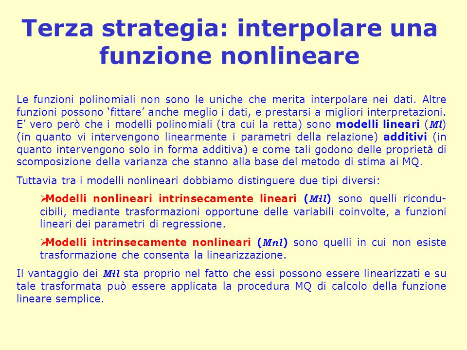 Terza strategia: interpolare una funzione nonlineare Le funzioni polinomiali non sono le uniche che merita interpolare nei dati.