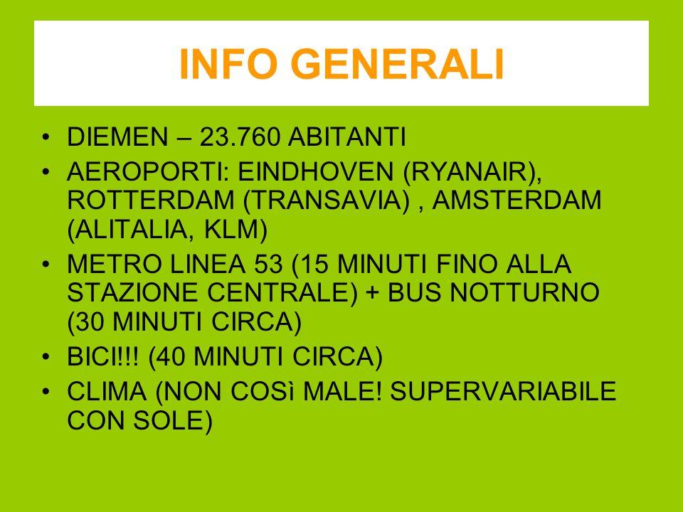 INFO GENERALI DIEMEN – 23.760 ABITANTI AEROPORTI: EINDHOVEN (RYANAIR), ROTTERDAM (TRANSAVIA), AMSTERDAM (ALITALIA, KLM) METRO LINEA 53 (15 MINUTI FINO ALLA STAZIONE CENTRALE) + BUS NOTTURNO (30 MINUTI CIRCA) BICI!!.