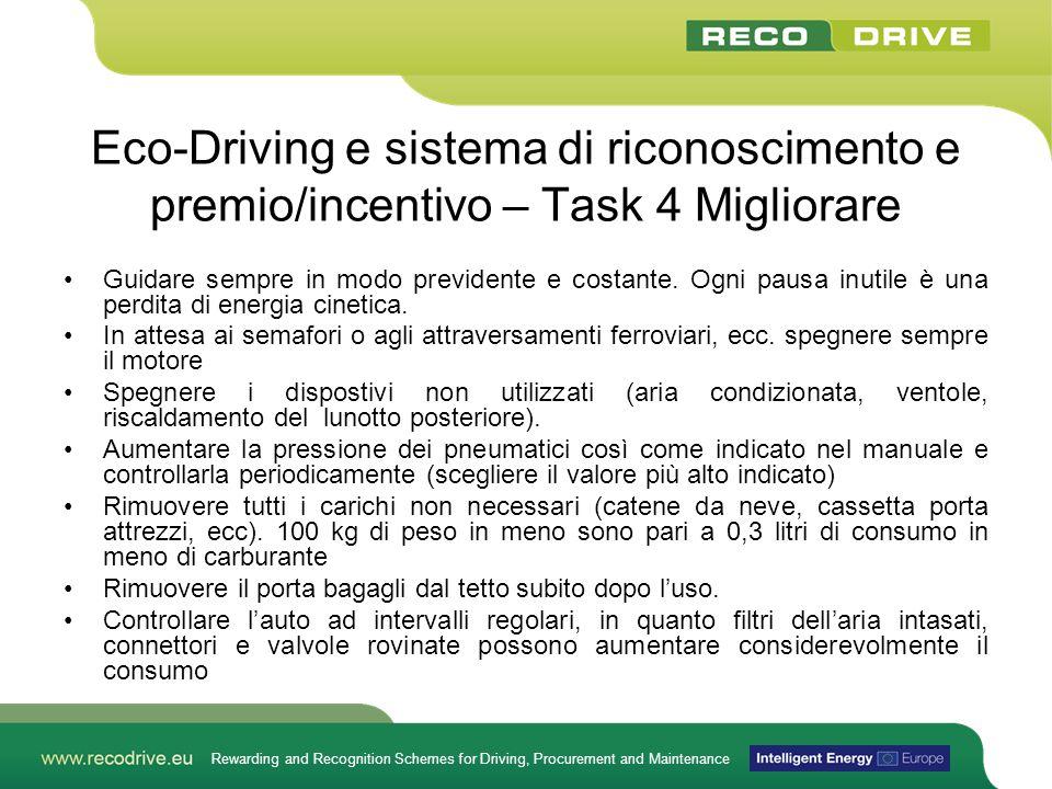 Rewarding and Recognition Schemes for Driving, Procurement and Maintenance Eco-Driving e sistema di riconoscimento e premio/incentivo – Task 4 Migliorare Guidare sempre in modo previdente e costante.