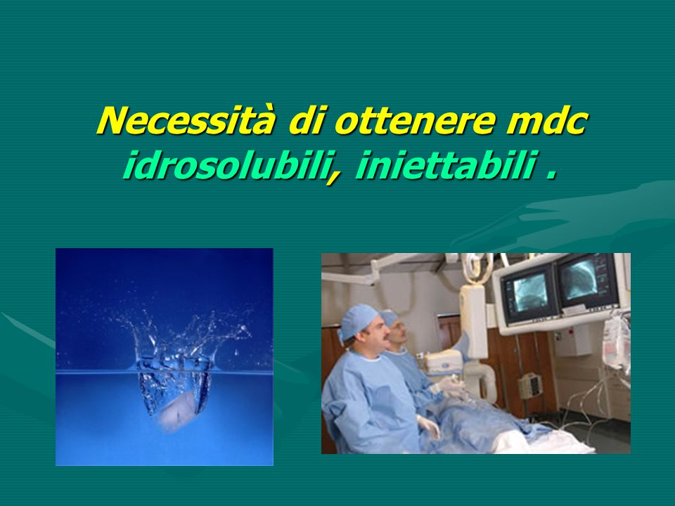 Necessità di ottenere mdc idrosolubili, iniettabili.