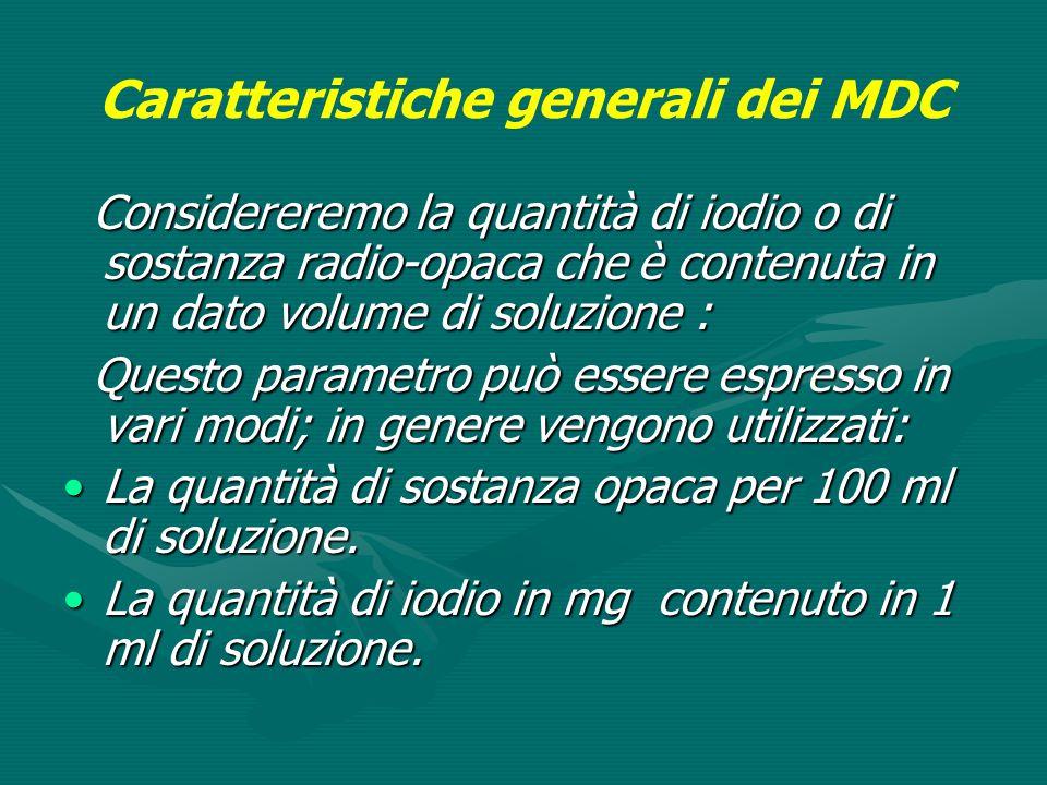 Caratteristiche generali dei MDC Considereremo la quantità di iodio o di sostanza radio-opaca che è contenuta in un dato volume di soluzione : Conside