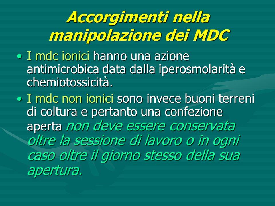 Accorgimenti nella manipolazione dei MDC I mdc ionici hanno una azione antimicrobica data dalla iperosmolarità e chemiotossicità.I mdc ionici hanno un