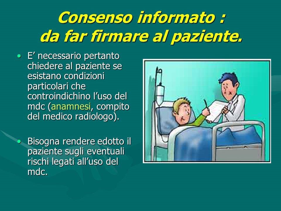 Consenso informato : da far firmare al paziente. E' necessario pertanto chiedere al paziente se esistano condizioni particolari che controindichino l'