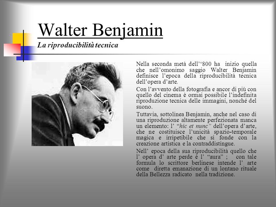 Walter Benjamin La riproducibilità tecnica Nella seconda metà dell''800 ha inizio quella che nell'omonimo saggio Walter Benjamin definisce l'epoca della riproducibilità tecnica dell'opera d'arte.