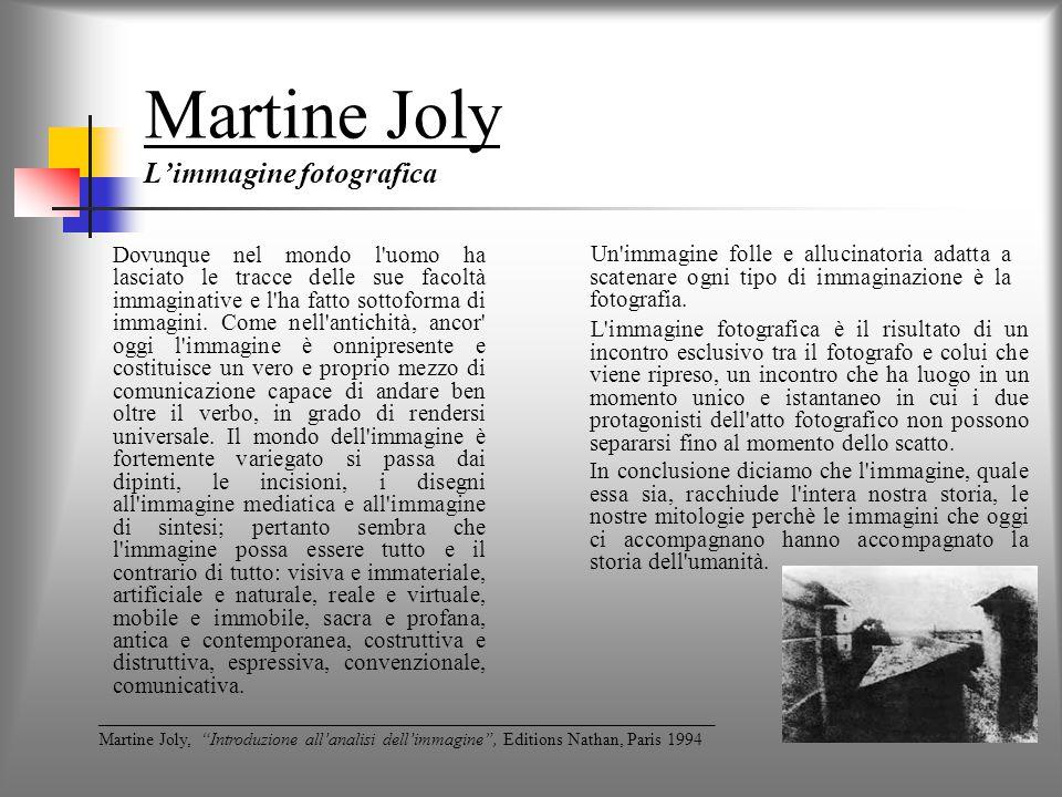Martine Joly L'immagine fotografica Dovunque nel mondo l uomo ha lasciato le tracce delle sue facoltà immaginative e l ha fatto sottoforma di immagini.
