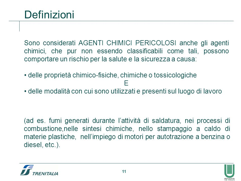 11 Sono considerati AGENTI CHIMICI PERICOLOSI anche gli agenti chimici, che pur non essendo classificabili come tali, possono comportare un rischio pe