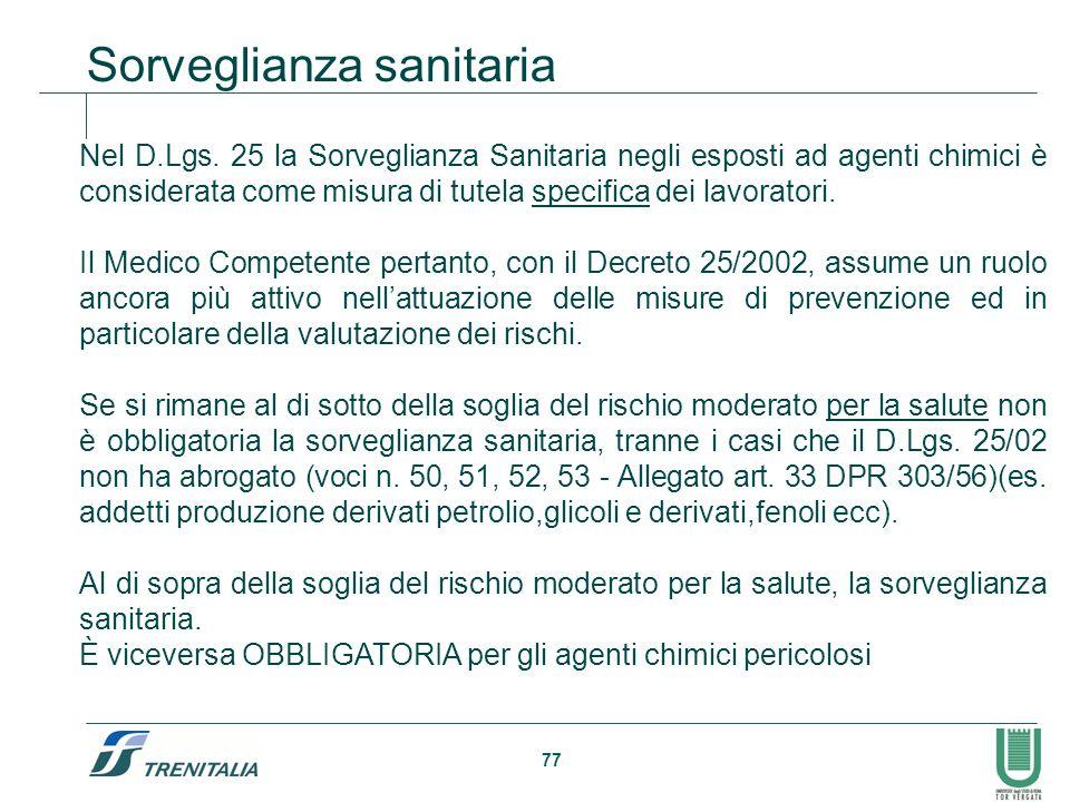77 Nel D.Lgs. 25 la Sorveglianza Sanitaria negli esposti ad agenti chimici è considerata come misura di tutela specifica dei lavoratori. Il Medico Com