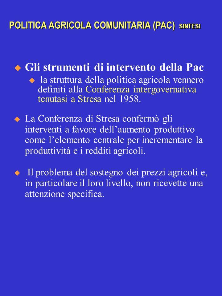  Gli strumenti di intervento della Pac u la struttura della politica agricola vennero definiti alla Conferenza intergovernativa tenutasi a Stresa nel 1958.