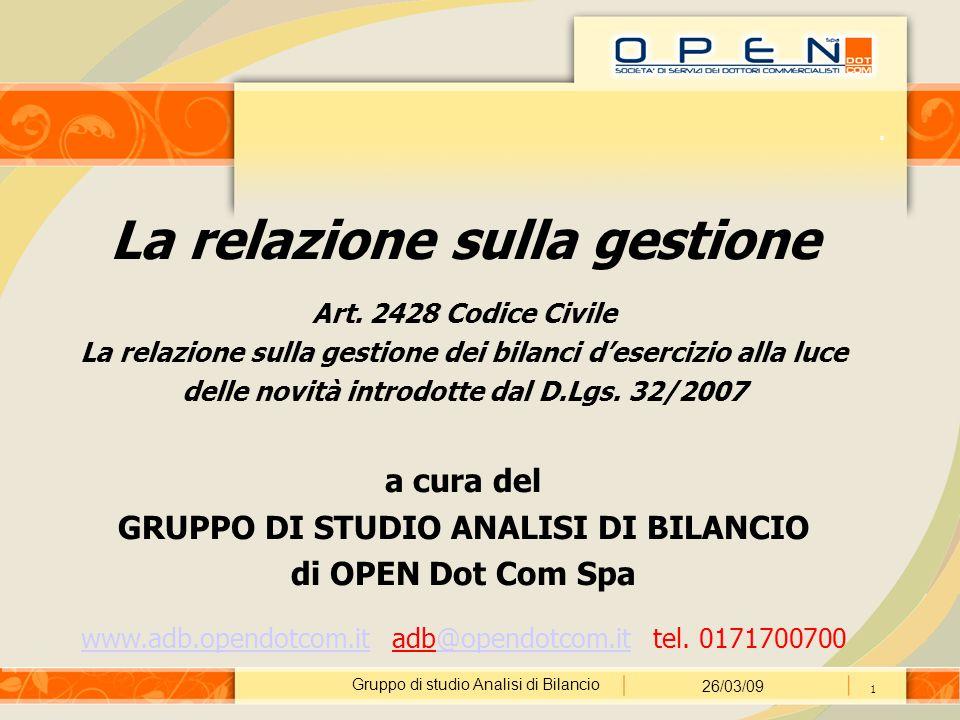 Gruppo di studio Analisi di Bilancio 26/03/09 2 La relazione sulla gestione Soggetti obbligati Riferimenti normativi Entrata in vigore I nuovi elementi (art.