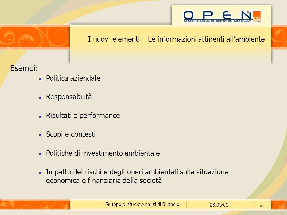 Gruppo di studio Analisi di Bilancio 26/03/09 100 I nuovi elementi – Le informazioni attinenti all'ambiente Esempi: Politica aziendale Responsabilità