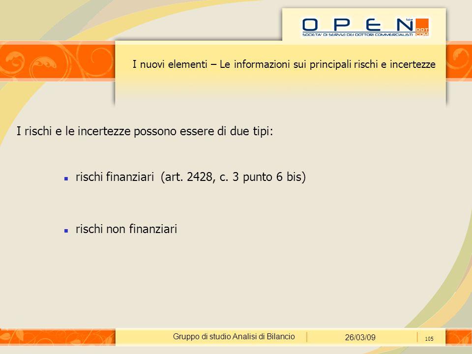 Gruppo di studio Analisi di Bilancio 26/03/09 105 I nuovi elementi – Le informazioni sui principali rischi e incertezze I rischi e le incertezze possono essere di due tipi: rischi finanziari (art.