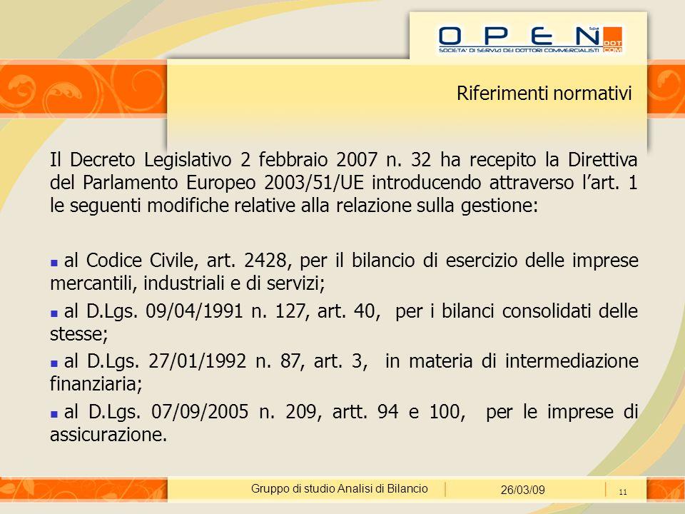 Gruppo di studio Analisi di Bilancio 26/03/09 11 Riferimenti normativi Il Decreto Legislativo 2 febbraio 2007 n. 32 ha recepito la Direttiva del Parla