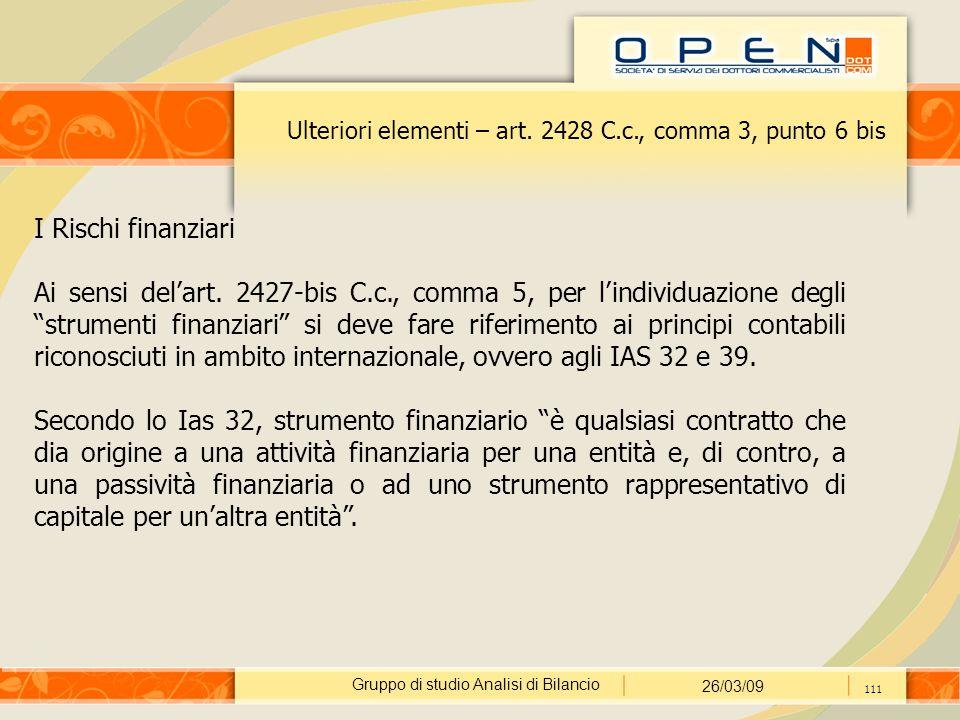 Gruppo di studio Analisi di Bilancio 26/03/09 111 Ulteriori elementi – art. 2428 C.c., comma 3, punto 6 bis I Rischi finanziari Ai sensi del'art. 2427