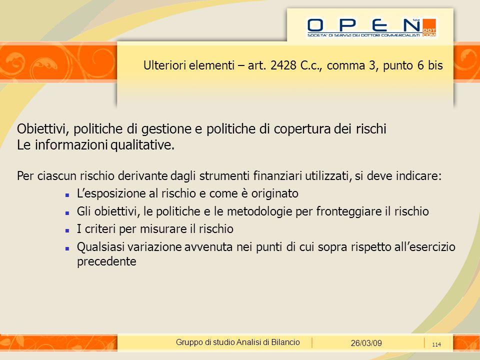 Gruppo di studio Analisi di Bilancio 26/03/09 114 Ulteriori elementi – art. 2428 C.c., comma 3, punto 6 bis Obiettivi, politiche di gestione e politic