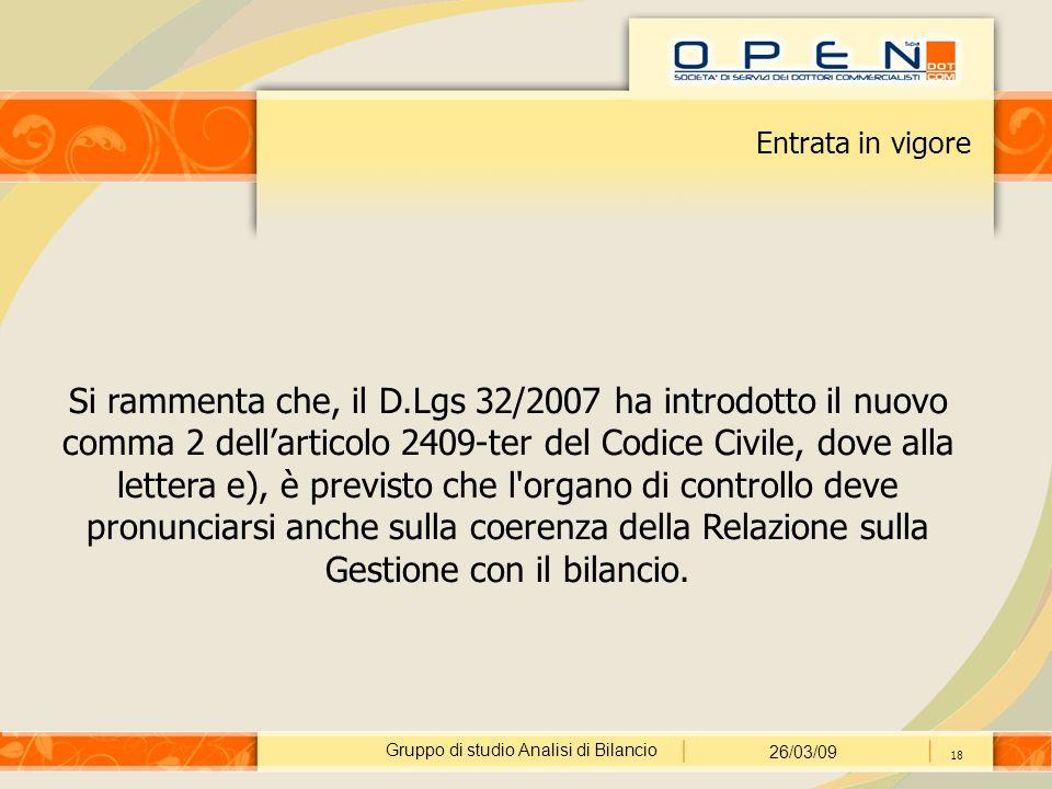Gruppo di studio Analisi di Bilancio 26/03/09 18 Entrata in vigore Si rammenta che, il D.Lgs 32/2007 ha introdotto il nuovo comma 2 dell'articolo 2409