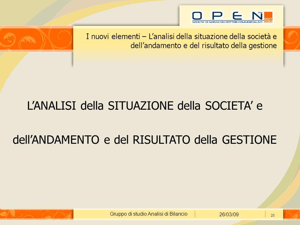 Gruppo di studio Analisi di Bilancio 26/03/09 20 I nuovi elementi – L'analisi della situazione della società e dell'andamento e del risultato della ge