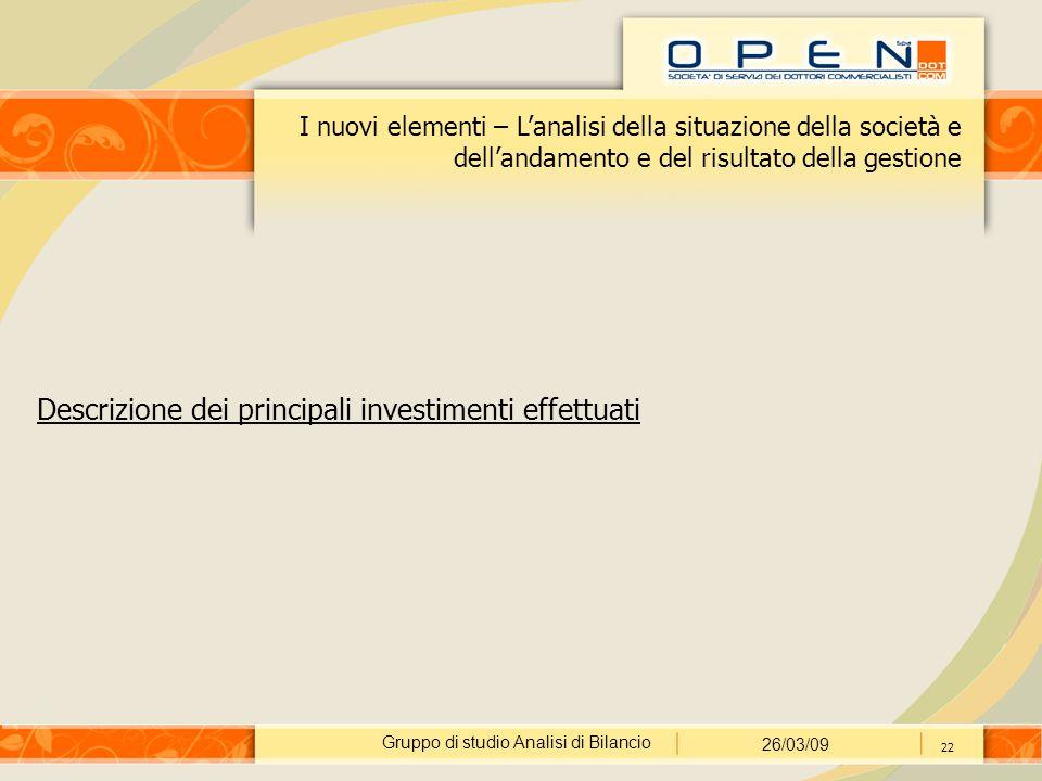 Gruppo di studio Analisi di Bilancio 26/03/09 22 I nuovi elementi – L'analisi della situazione della società e dell'andamento e del risultato della gestione Descrizione dei principali investimenti effettuati