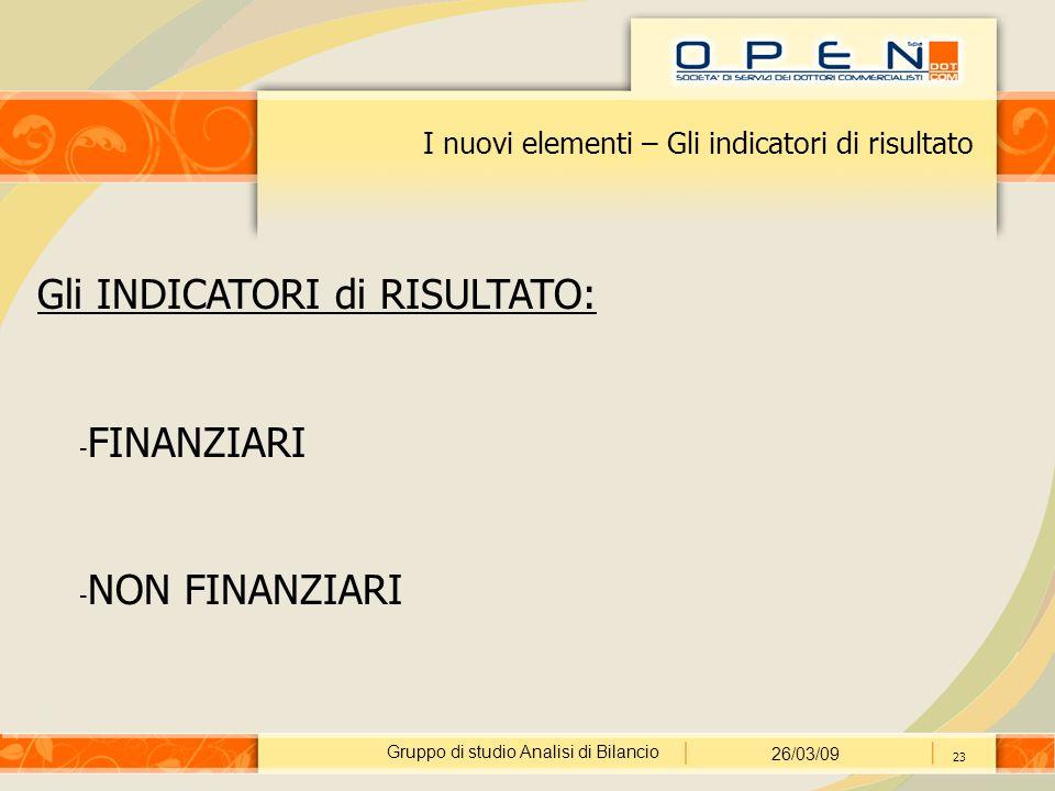 Gruppo di studio Analisi di Bilancio 26/03/09 23 I nuovi elementi – Gli indicatori di risultato Gli INDICATORI di RISULTATO: - FINANZIARI - NON FINANZIARI