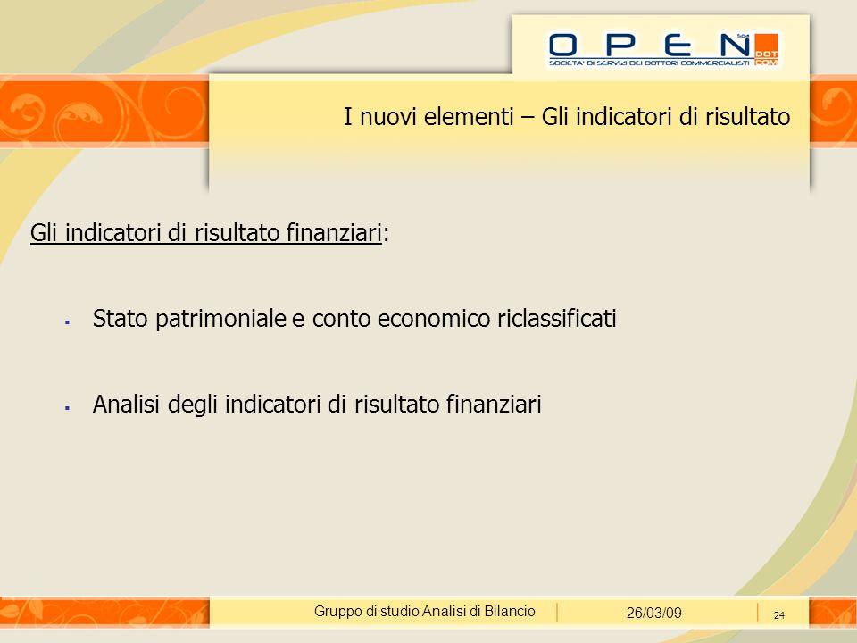 Gruppo di studio Analisi di Bilancio 26/03/09 24 I nuovi elementi – Gli indicatori di risultato Gli indicatori di risultato finanziari:  Stato patrim