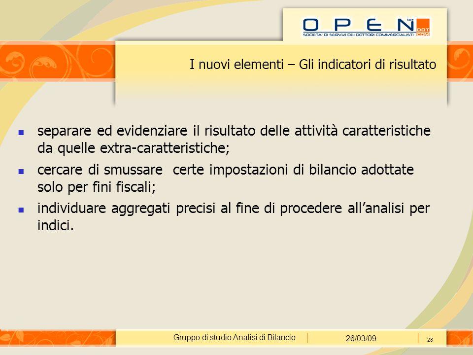 Gruppo di studio Analisi di Bilancio 26/03/09 28 I nuovi elementi – Gli indicatori di risultato separare ed evidenziare il risultato delle attività ca