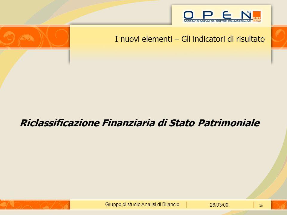 Gruppo di studio Analisi di Bilancio 26/03/09 30 I nuovi elementi – Gli indicatori di risultato Riclassificazione Finanziaria di Stato Patrimoniale