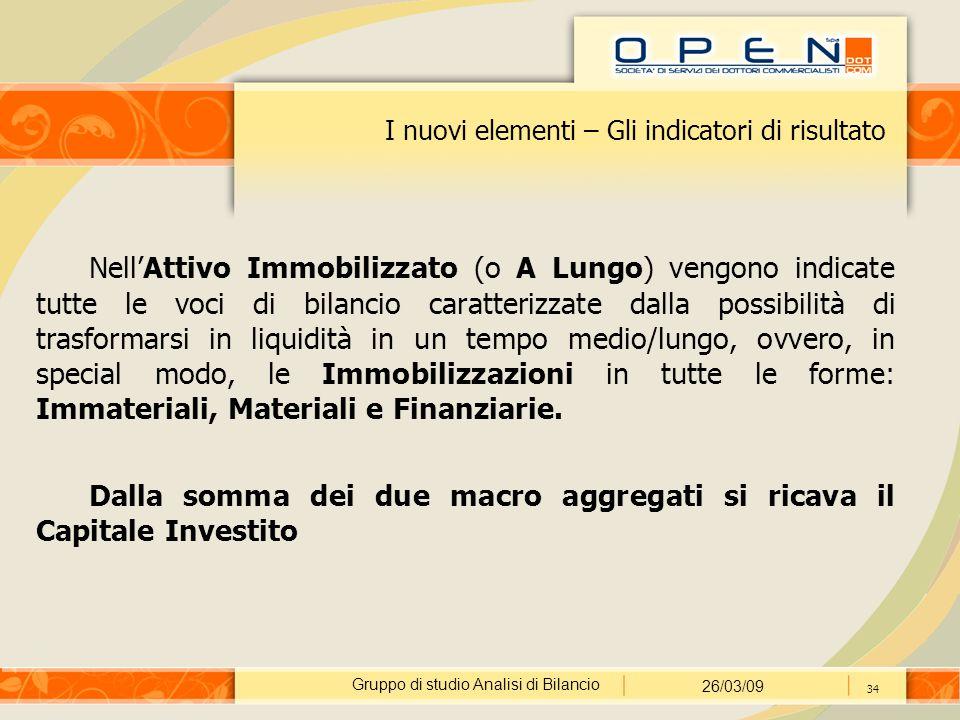 Gruppo di studio Analisi di Bilancio 26/03/09 34 I nuovi elementi – Gli indicatori di risultato Nell'Attivo Immobilizzato (o A Lungo) vengono indicate