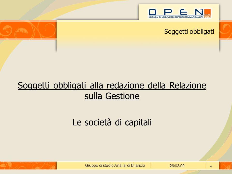 Gruppo di studio Analisi di Bilancio 26/03/09 4 Soggetti obbligati Soggetti obbligati alla redazione della Relazione sulla Gestione Le società di capitali