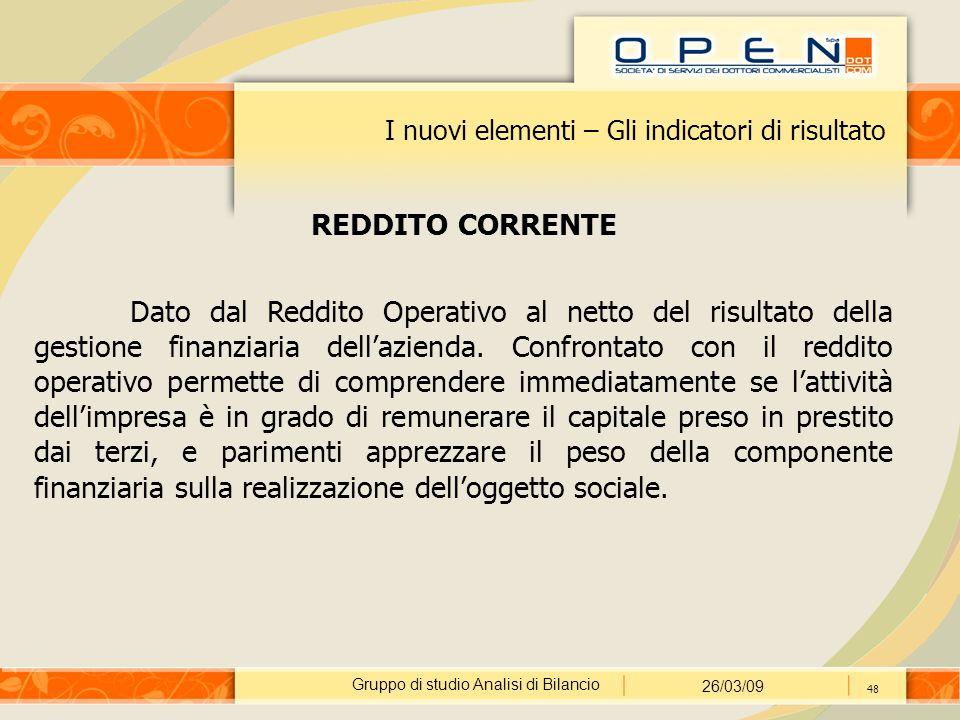 Gruppo di studio Analisi di Bilancio 26/03/09 48 I nuovi elementi – Gli indicatori di risultato REDDITO CORRENTE Dato dal Reddito Operativo al netto del risultato della gestione finanziaria dell'azienda.