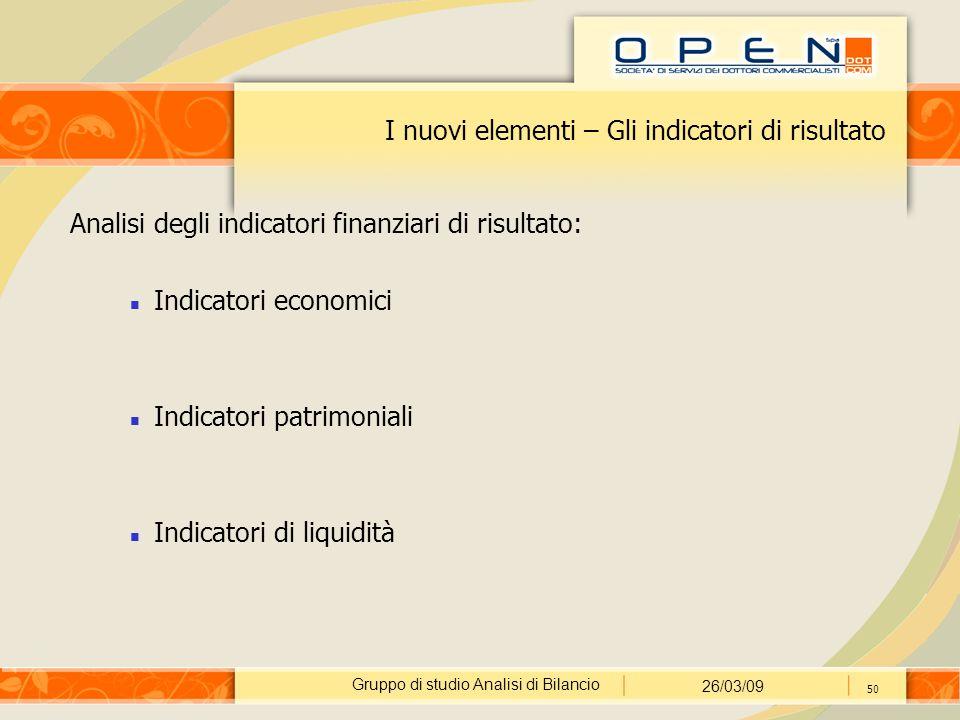 Gruppo di studio Analisi di Bilancio 26/03/09 50 I nuovi elementi – Gli indicatori di risultato Analisi degli indicatori finanziari di risultato: Indicatori economici Indicatori patrimoniali Indicatori di liquidità