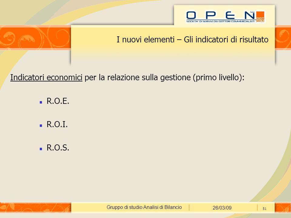 Gruppo di studio Analisi di Bilancio 26/03/09 51 I nuovi elementi – Gli indicatori di risultato Indicatori economici per la relazione sulla gestione (primo livello): R.O.E.