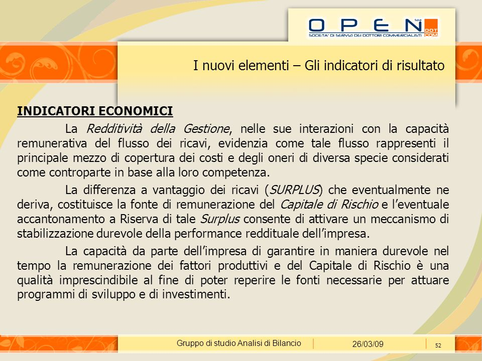 Gruppo di studio Analisi di Bilancio 26/03/09 52 I nuovi elementi – Gli indicatori di risultato INDICATORI ECONOMICI La Redditività della Gestione, ne