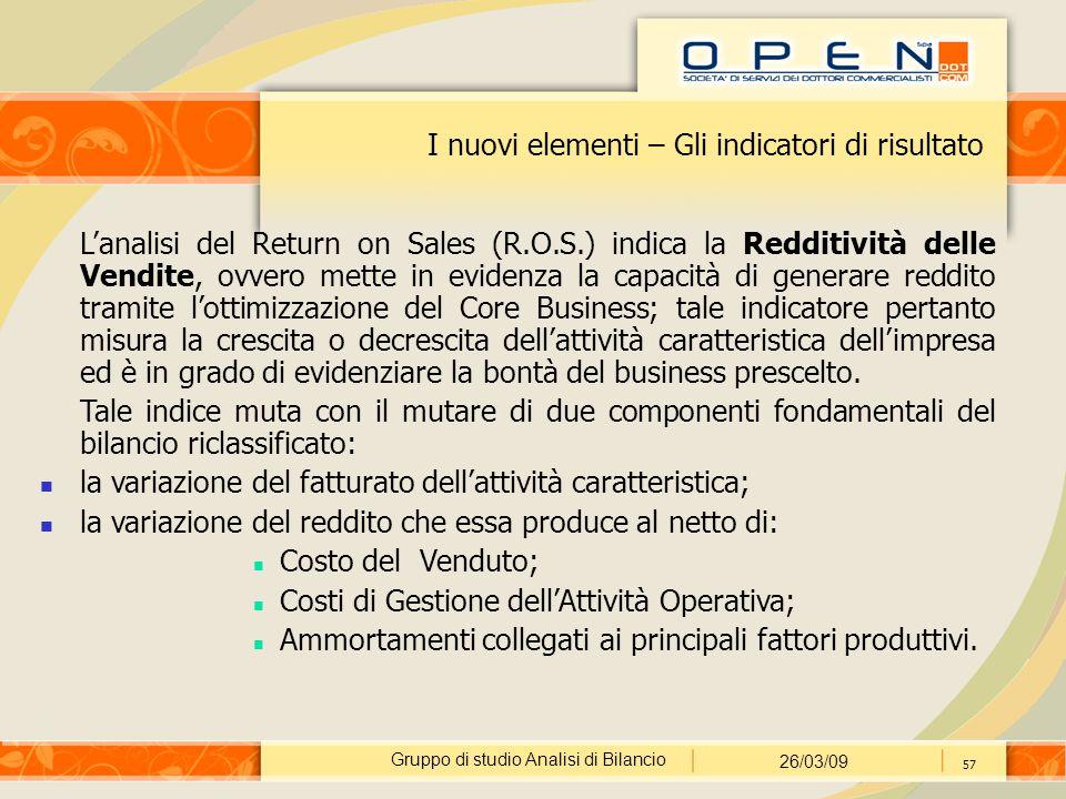 Gruppo di studio Analisi di Bilancio 26/03/09 57 I nuovi elementi – Gli indicatori di risultato L'analisi del Return on Sales (R.O.S.) indica la Reddi