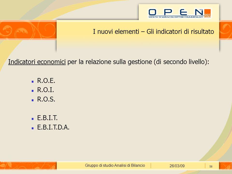 Gruppo di studio Analisi di Bilancio 26/03/09 58 I nuovi elementi – Gli indicatori di risultato Indicatori economici per la relazione sulla gestione (di secondo livello): R.O.E.