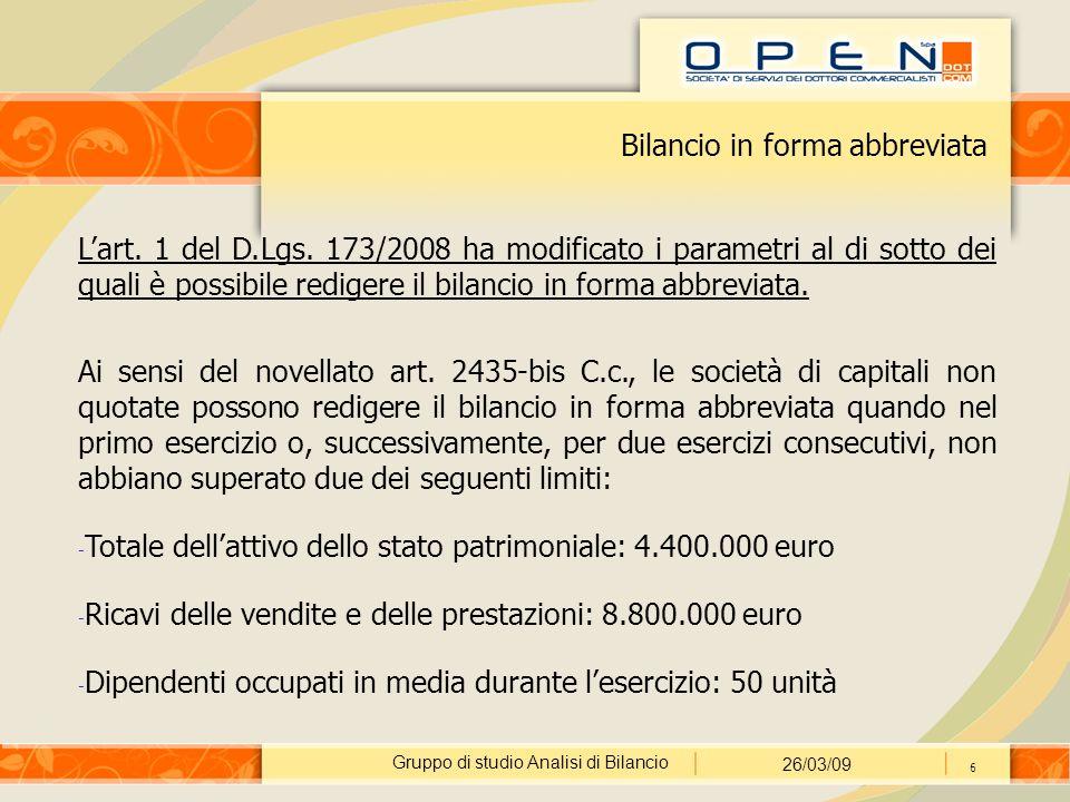 Gruppo di studio Analisi di Bilancio 26/03/09 17 Altri riferimenti Per stabilire il livello dimensionale, la circolare fa riferimento ai parametri quantitativi individuati dal Legislatore Comunitario (Direttiva 788/660/Cee, articolo 27).