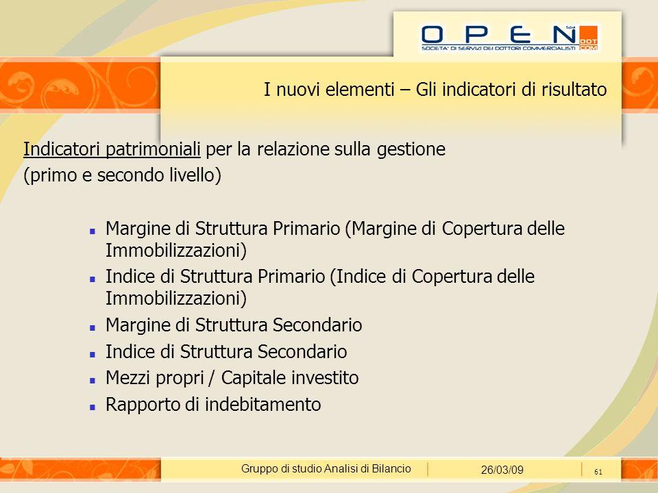 Gruppo di studio Analisi di Bilancio 26/03/09 61 I nuovi elementi – Gli indicatori di risultato Indicatori patrimoniali per la relazione sulla gestion