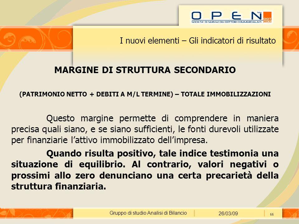 Gruppo di studio Analisi di Bilancio 26/03/09 66 I nuovi elementi – Gli indicatori di risultato MARGINE DI STRUTTURA SECONDARIO (PATRIMONIO NETTO + DE