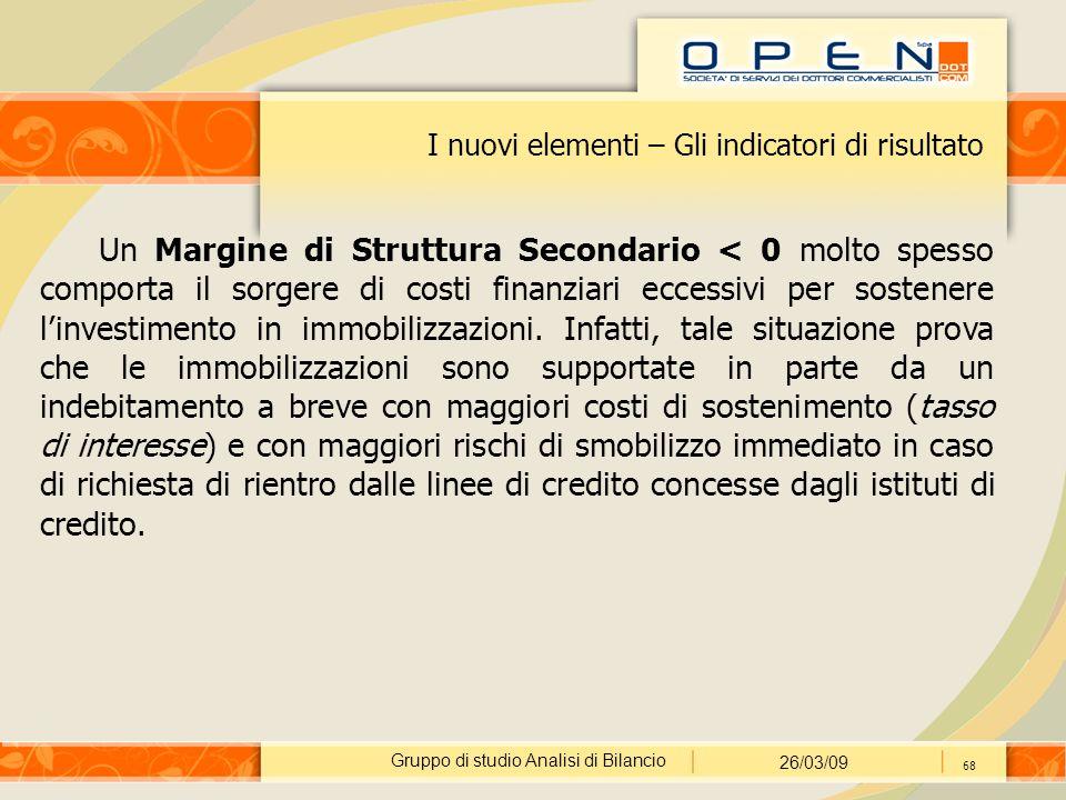 Gruppo di studio Analisi di Bilancio 26/03/09 68 I nuovi elementi – Gli indicatori di risultato Un Margine di Struttura Secondario < 0 molto spesso co