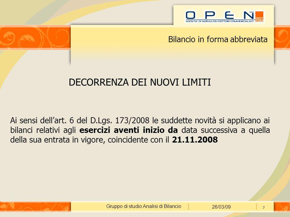 Gruppo di studio Analisi di Bilancio 26/03/09 7 Bilancio in forma abbreviata DECORRENZA DEI NUOVI LIMITI Ai sensi dell'art. 6 del D.Lgs. 173/2008 le s