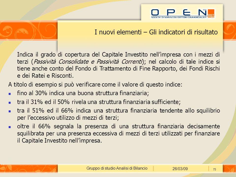 Gruppo di studio Analisi di Bilancio 26/03/09 73 I nuovi elementi – Gli indicatori di risultato Indica il grado di copertura del Capitale Investito ne