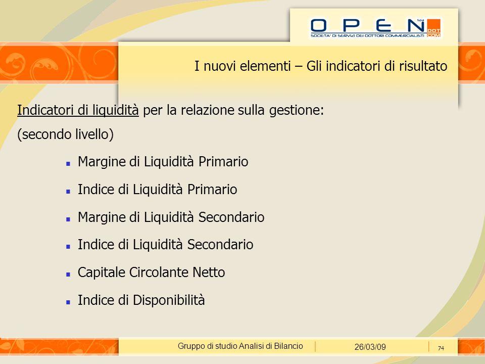 Gruppo di studio Analisi di Bilancio 26/03/09 74 I nuovi elementi – Gli indicatori di risultato Indicatori di liquidità per la relazione sulla gestion