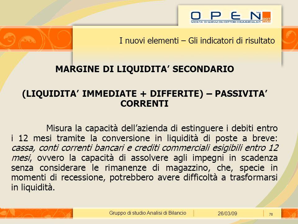 Gruppo di studio Analisi di Bilancio 26/03/09 78 I nuovi elementi – Gli indicatori di risultato MARGINE DI LIQUIDITA' SECONDARIO (LIQUIDITA' IMMEDIATE