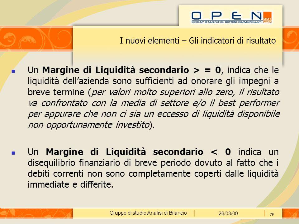 Gruppo di studio Analisi di Bilancio 26/03/09 79 I nuovi elementi – Gli indicatori di risultato Un Margine di Liquidità secondario > = 0, indica che l