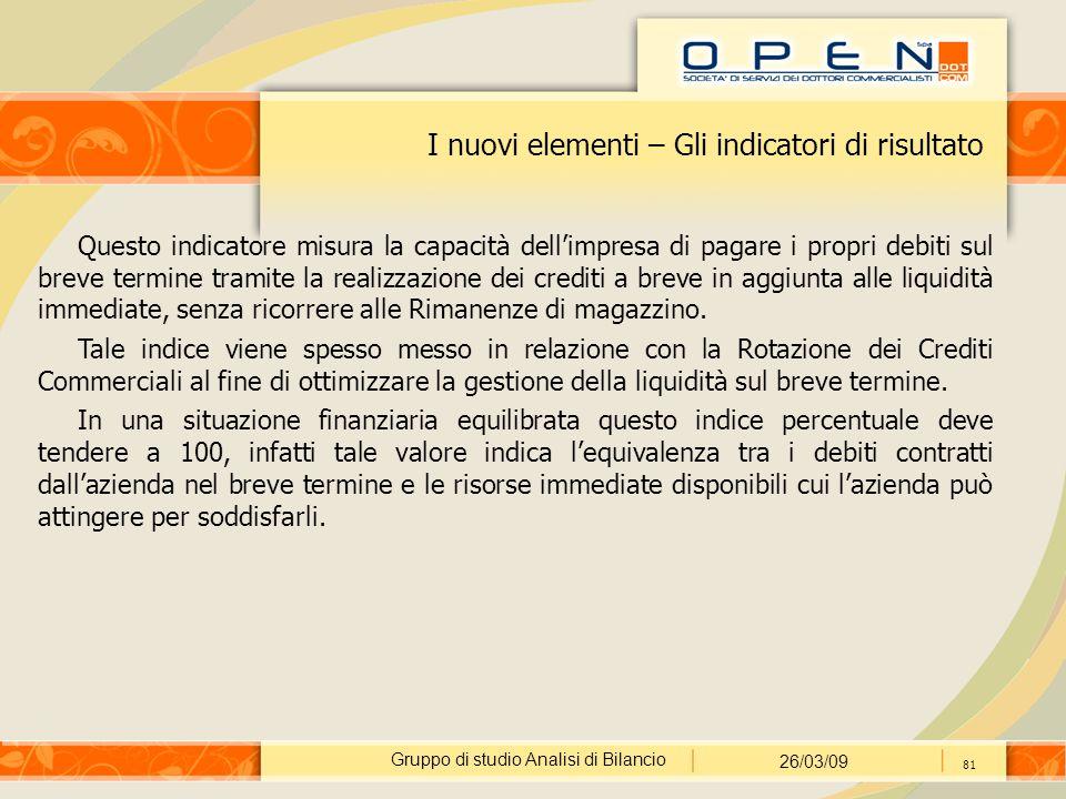 Gruppo di studio Analisi di Bilancio 26/03/09 81 I nuovi elementi – Gli indicatori di risultato Questo indicatore misura la capacità dell'impresa di p