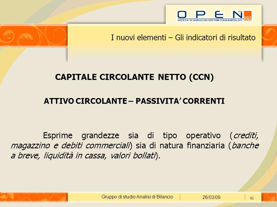 Gruppo di studio Analisi di Bilancio 26/03/09 82 I nuovi elementi – Gli indicatori di risultato CAPITALE CIRCOLANTE NETTO (CCN) ATTIVO CIRCOLANTE – PA