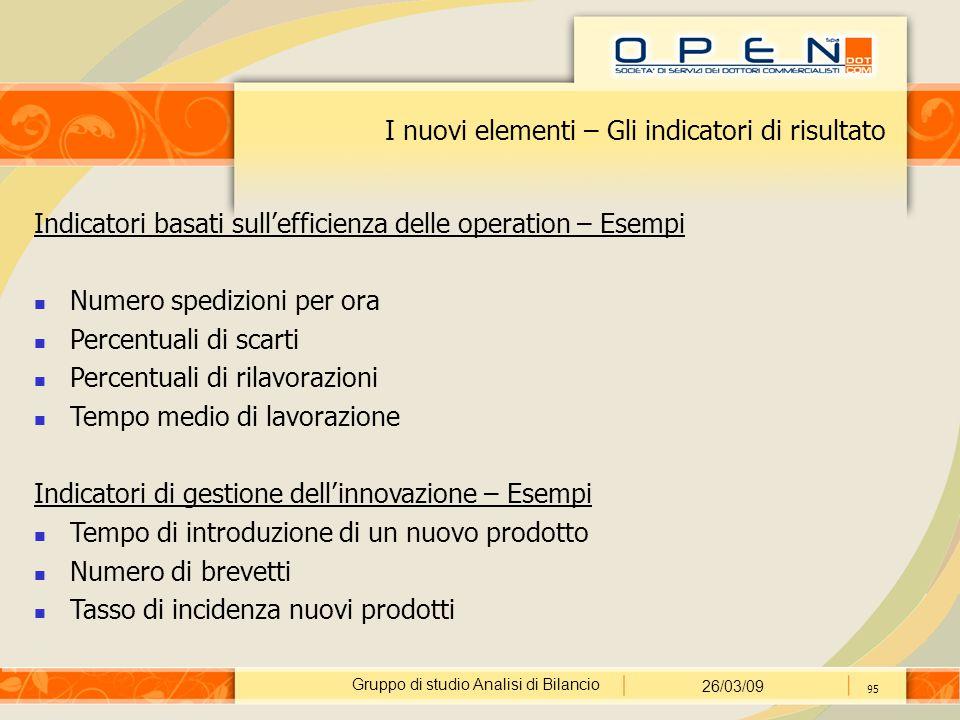 Gruppo di studio Analisi di Bilancio 26/03/09 95 I nuovi elementi – Gli indicatori di risultato Indicatori basati sull'efficienza delle operation – Es