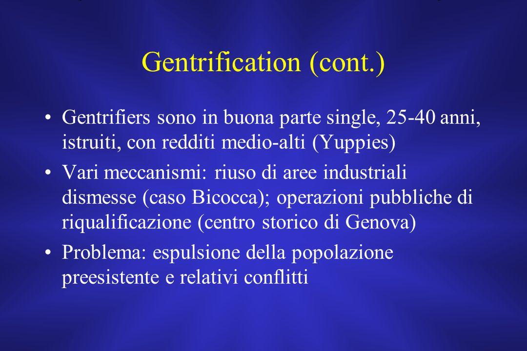 Gentrification (cont.) Gentrifiers sono in buona parte single, 25-40 anni, istruiti, con redditi medio-alti (Yuppies) Vari meccanismi: riuso di aree i
