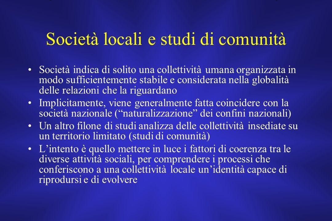 Società locali e studi di comunità Società indica di solito una collettività umana organizzata in modo sufficientemente stabile e considerata nella gl