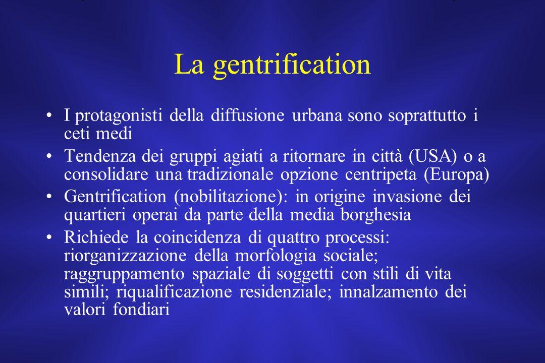 La gentrification I protagonisti della diffusione urbana sono soprattutto i ceti medi Tendenza dei gruppi agiati a ritornare in città (USA) o a consol